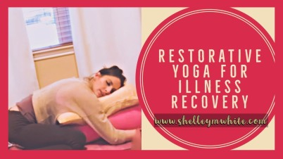 restorative yoga chronic illness , yoga illness recovery