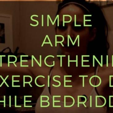 simple arm strengthening for chronic illness , strength training bed ridden
